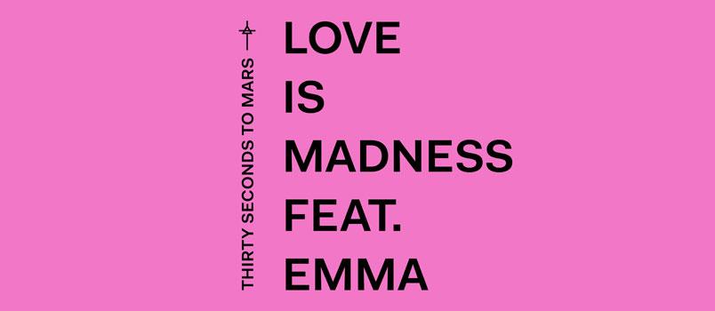 """Thirty Seconds to Mars: in tutti gli store digitali il nuovo singolo """"Love is madness"""" feat. Emma"""