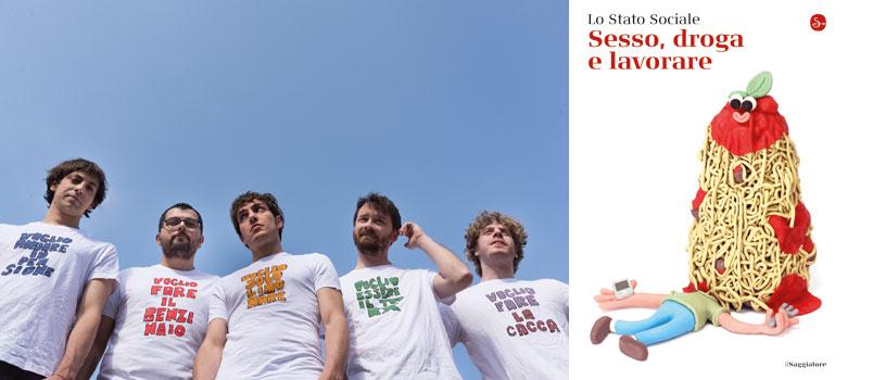 """Lo Stato Sociale: il nuovo romanzo """"Sesso, droga e lavorare"""""""